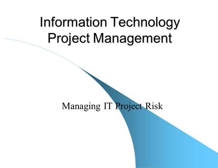 Information Technology Project Management Managing IT Project Risk.