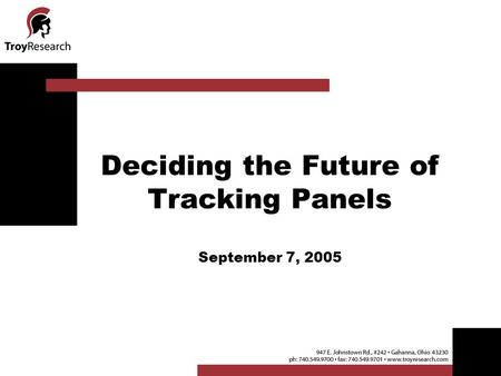 Deciding the Future of Tracking Panels September 7, 2005.