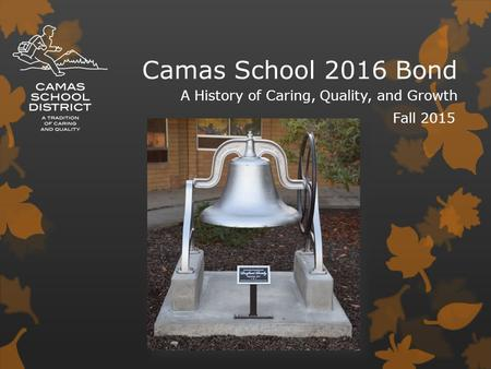 Camas School 2016 Bond Fall 2015 A History of Caring, Quality, and Growth.