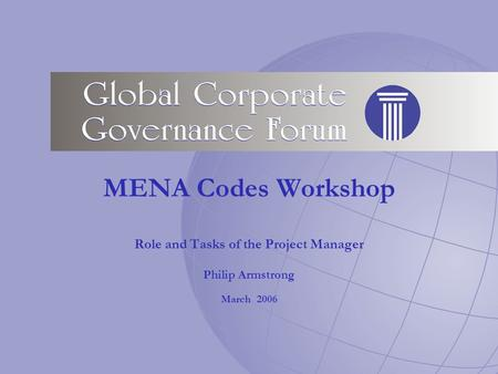 MENA Codes Workshop Role and Tasks of the Project Manager Philip Armstrong March 2006.