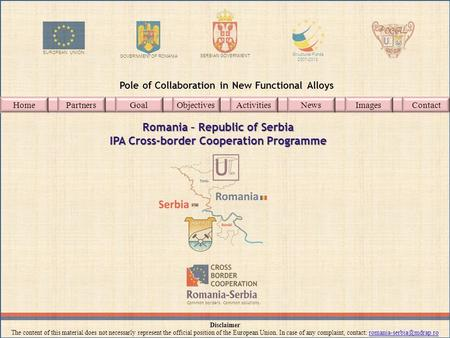 EUROPEAN UNION GOVERNMENT OF ROMANIA SERBIAN GOVERNMENT Structural Funds 2007-2013 Common borders. Common solutions. Pole of Collaboration in New Functional.