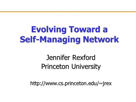 Evolving Toward a Self-Managing Network Jennifer Rexford Princeton University