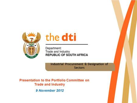 Industrial Procurement & Designation of Sectors Presentation to the Portfolio Committee on Trade and Industry 9 November 2012.