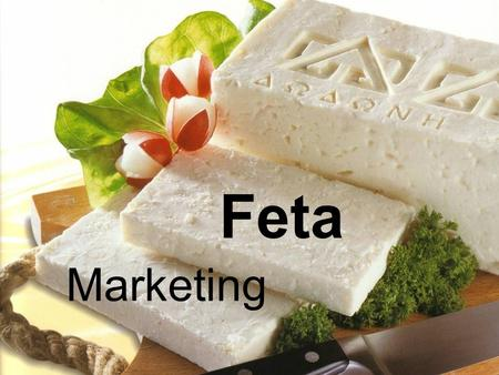 Feta Marketing. Importance for Greece  Most significant sub-sector of Greek dairy industry  Still very important for little farmers, although there.