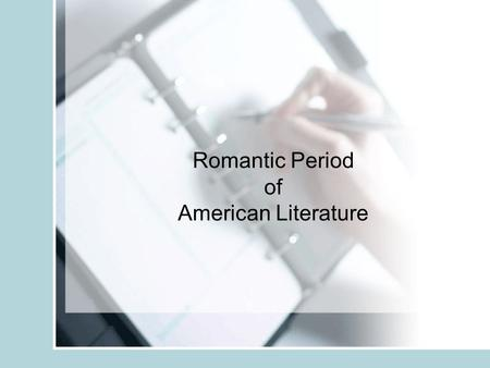 Romantic Period of American Literature. 4 Characteristics of Romantic Lit. The Distant: Remote settings of time and location Nature: description of beauty,