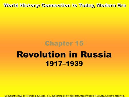 Chapter 15 Revolution in Russia 1917–1939 Copyright © 2003 by Pearson Education, Inc., publishing as Prentice Hall, Upper Saddle River, NJ. All rights.