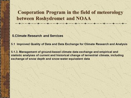 Cooperation Program in the field of meteorology between Roshydromet and NOAA Cooperation Program in the field of meteorology between Roshydromet and NOAA.