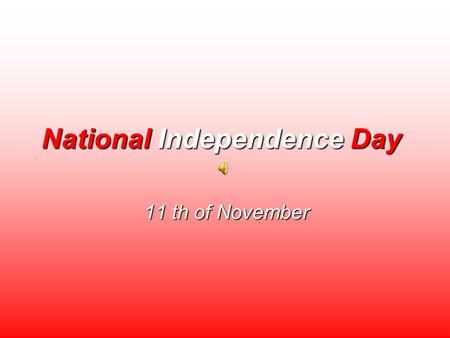 National Independence Day 11 th of November. National Independence Day is the most important Polish national holiday. On November 11th, 1918, after 123.