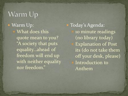 "Warm Up: What does this quote mean to you? ""A society that puts equality...ahead of freedom will end up with neither equality nor freedom."" Today's Agenda:"