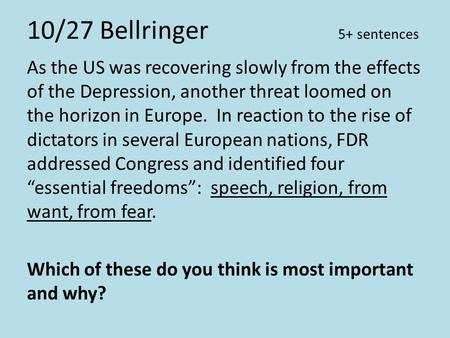 10/27 Bellringer 5+ sentences As the US was recovering slowly from the effects of the Depression, another threat loomed on the horizon in Europe. In reaction.