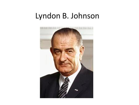 Lyndon B. Johnson. Growing Up in Texas Lyndon Baines Johnson was born in 1908 in Stonewall, Texas. Stonewall was a very poverty stricken place. – a lack.
