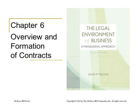 McGraw-Hill/Irwin Copyright © 2011 by The McGraw-Hill Companies, Inc. All rights reserved. Chapter 6 Overview and Formation of Contracts.
