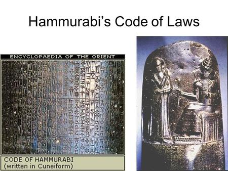 Hammurabi's Code of Laws. Mesopotamia (Babylon) Code of Hammurabi Hammurabi (King of Babylonian Empire from 1792 to 1750 B.C.) maintained control of.