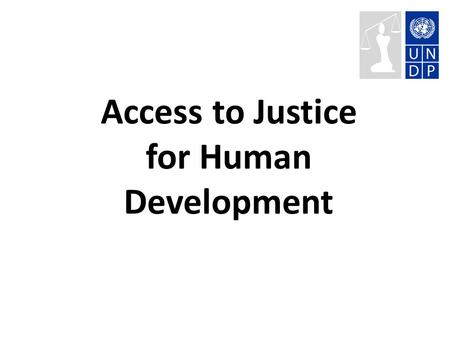 Access to Justice for Human Development. Fostering Democratic Governance UNDP Strategic Plan 2008 – 2011: 1.Inclusive Participation (electoral processes,