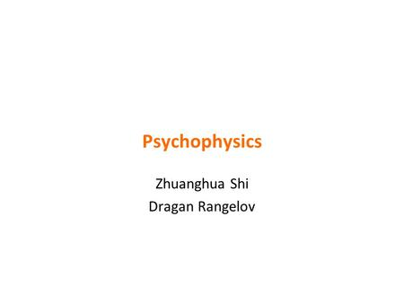 Zhuanghua Shi Dragan Rangelov Psychophysics. Course lecturers and tutors.