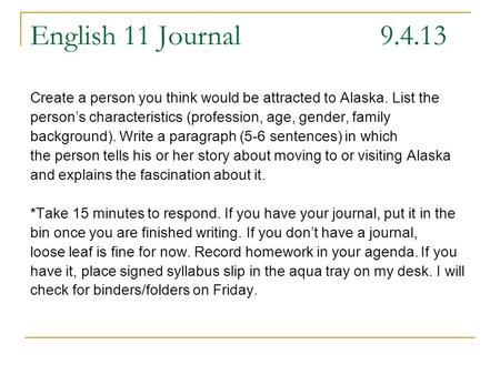 English 11 Journal 9.4.13 Create a person you think would be attracted to Alaska. List the person's characteristics (profession, age, gender, family background).