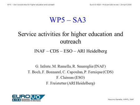 WP5 – SA3 Service activities for higher education and outreach INAF – CDS – ESO – ARI Heidelberg G. Iafrate, M. Ramella, R. Smareglia (INAF) T. Boch, F.