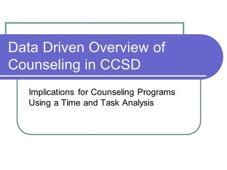 Data Driven Overview of Counseling in CCSD Implications for Counseling Programs Using a Time and Task Analysis.