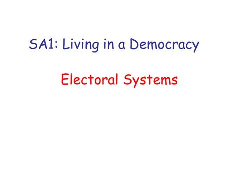 SA1: Living in a Democracy Electoral Systems. Proportional Representation Aims: Define Proportional Representation (PR) Examine different types of PR.