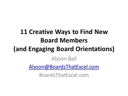11 Creative Ways to Find New Board Members (and Engaging Board Orientations) Alyson Ball BoardsThatExcel.com.