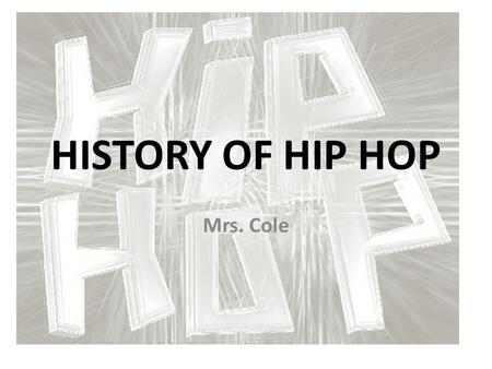 HISTORY OF HIP HOP Mrs. Cole. 1520 Sedgwick Avenue Clive Campbell, better known as Kool Herc was born in Kingston, Jamaica in 1955. Kool Herc had his.