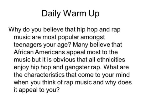 Daily Warm Up Why do you believe that hip hop and rap music are most popular amongst teenagers your age? Many believe that African Americans appeal most.