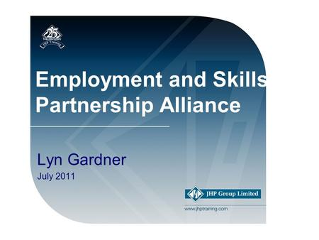 Employment and Skills Partnership Alliance Lyn Gardner July 2011.