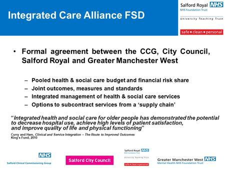 Formal agreement between the CCG, City Council, Salford Royal and Greater Manchester West –Pooled health & social care budget and financial risk share.
