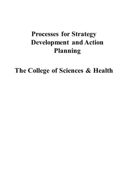Processes for Strategy Development and Action Planning The College of Sciences & Health.
