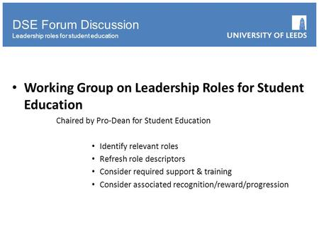 Working Group on Leadership Roles for Student Education Chaired by Pro-Dean for Student Education Identify relevant roles Refresh role descriptors Consider.