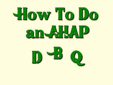 "How To Do an AHAP DD BB QQ. A ""Dazzling"" D.B.Q. Is Like a Tasty Hamburger."