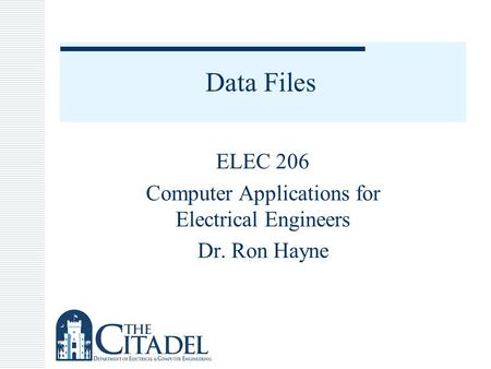 Data Files ELEC 206 Computer Applications for Electrical Engineers Dr. Ron Hayne.