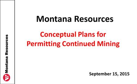 Montana Resources Conceptual Plans for Permitting Continued Mining September 15, 2015.