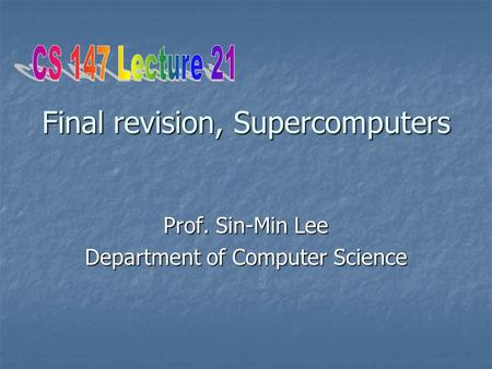 Final revision, Supercomputers Prof. Sin-Min Lee Department of Computer Science.