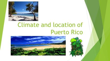 Climate and location of Puerto Rico. Location of Puerto Rico Relative location vs. Absolute location https://www.youtube.com/watch?v=WDsVgnti8rs https://www.youtube.com/watch?v=tyrbyOPYlfU.