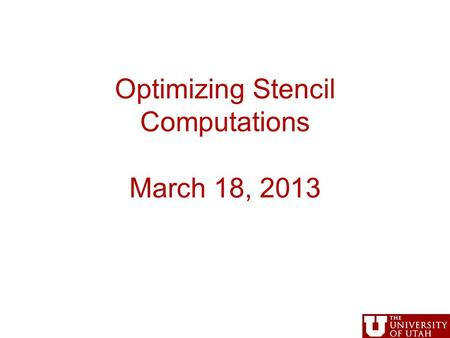Optimizing Stencil Computations March 18, 2013. Administrative Midterm coming April 3? In class March 25, can bring one page of notes Review notes, readings.