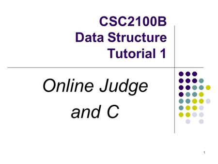 1 CSC2100B Data Structure Tutorial 1 Online Judge and C.