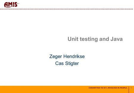 1 Unit testing and Java Zeger Hendrikse Cas Stigter.