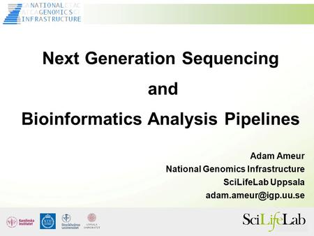 Next Generation Sequencing and Bioinformatics Analysis Pipelines Adam Ameur National Genomics Infrastructure SciLifeLab Uppsala