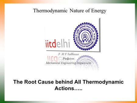 Thermodynamic Nature of Energy P M V Subbarao Professor Mechanical Engineering Department The Root Cause behind All Thermodynamic Actions…..