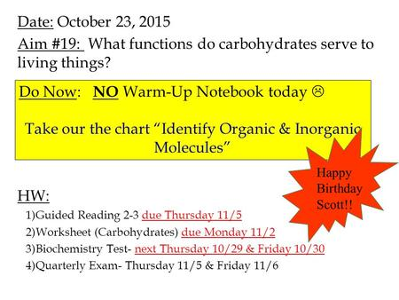 Date: October 23, 2015 Aim #19: What functions do carbohydrates serve to living things? HW: 1)Guided Reading 2-3 due Thursday 11/5 2)Worksheet (Carbohydrates)