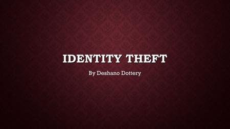 IDENTITY THEFT By Deshano Dottery. FASTEST GROWING PROBLEM IN AMERICA Approximatley 15 million victims per year Approximatley 15 million victims per year.