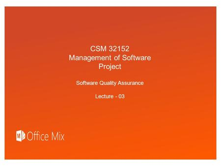 Click to edit Master text styles CSM 32152 Management of Software Project Software Quality Assurance Lecture - 03.