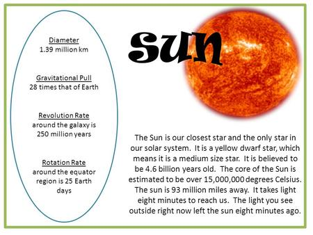 SUN Diameter 1.39 million km Gravitational Pull 28 times that of Earth