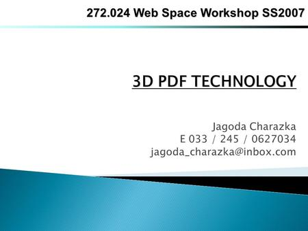 Jagoda Charazka E 033 / 245 / 0627034 3D PDF TECHNOLOGY 272.024 Web Space Workshop SS2007.