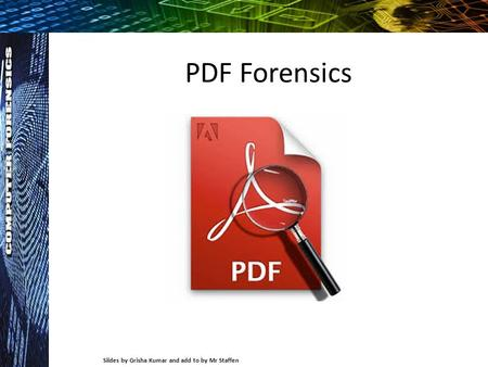 PDF Forensics Sildes by Grisha Kumar and add to by Mr Staffen.