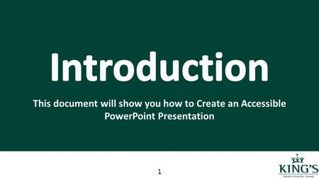 This document will show you how to Create an Accessible PowerPoint Presentation 1.