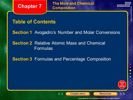Copyright © by Holt, Rinehart and Winston. All rights reserved. ResourcesChapter menu Table of Contents The Mole and Chemical Composition Section 1 Avogadro's.