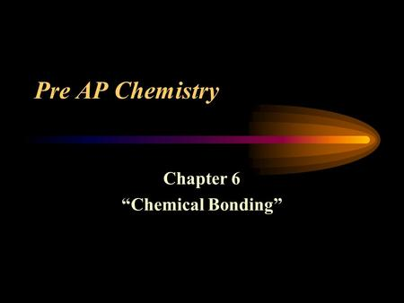 "Pre AP Chemistry Chapter 6 ""Chemical Bonding"". Introduction to Chemical Bonding Chemical bond – a mutual electrical attraction between the nuclei and."