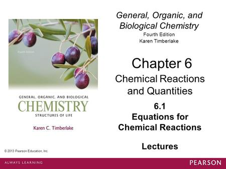 General, Organic, and Biological Chemistry Fourth Edition Karen Timberlake 6.1 Equations for Chemical Reactions Chapter 6 Chemical Reactions and Quantities.